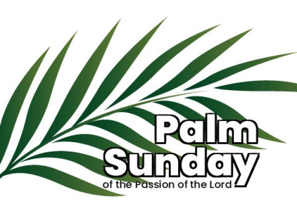 April 14, 2019 ~ Palm Sunday of the Passion of the Lord